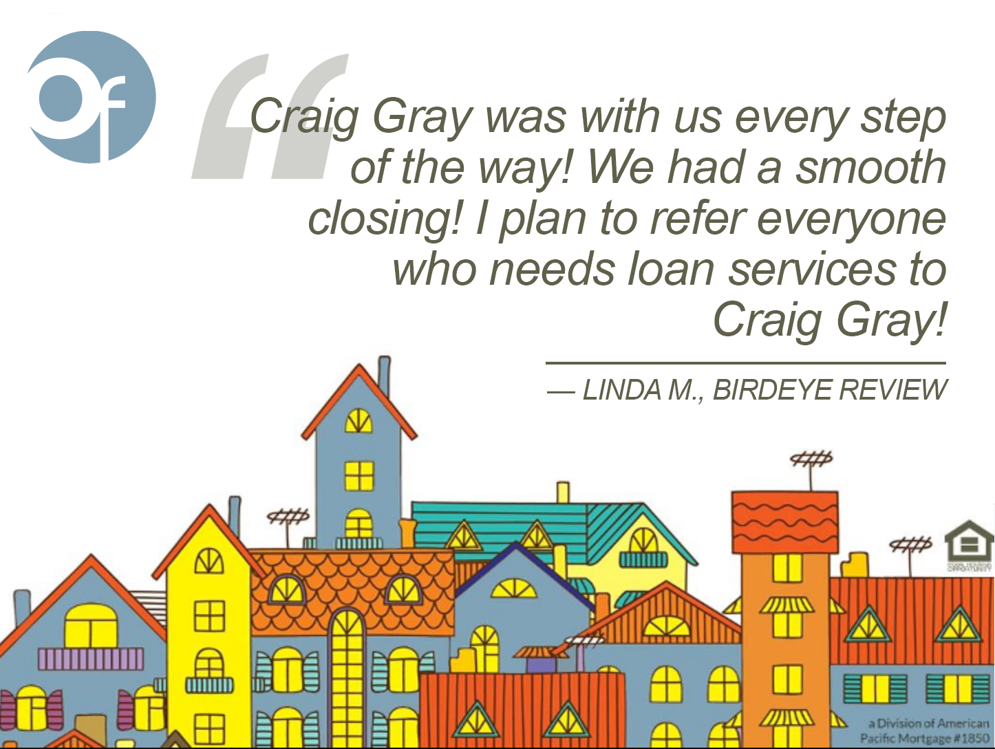Craig Gray was with us every step of the way! We had a smooth closing! I plan to refer everyone who needs loan services to Craig Gray!