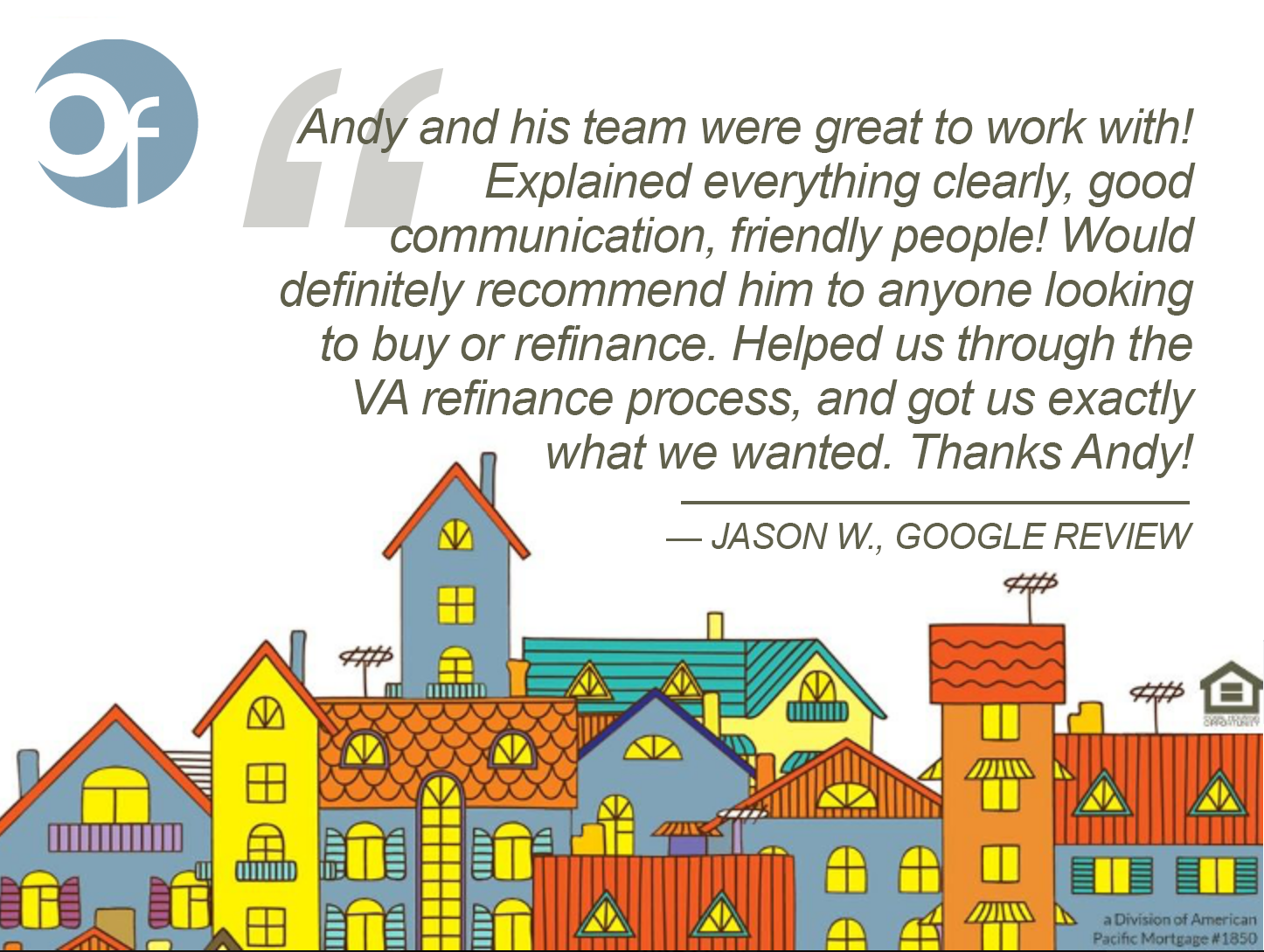 Andy and his team were great to work with! Explained everything clearly, good communication, friendly people! Would definitely recommend him to anyone looking to buy or refinance. Helped us through the VA refinance process, and got us exactly what we wanted. Thanks Andy!